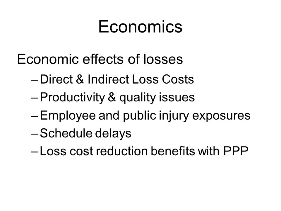 Economics Economic effects of losses Direct & Indirect Loss Costs