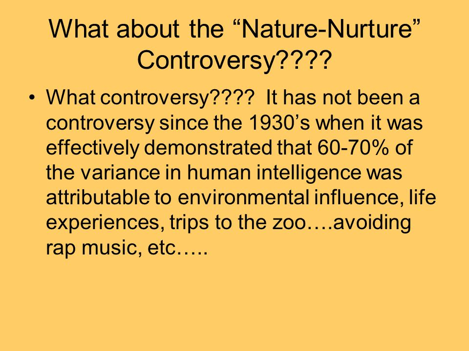 What about the Nature-Nurture Controversy