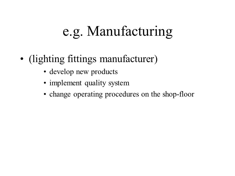e.g. Manufacturing (lighting fittings manufacturer)