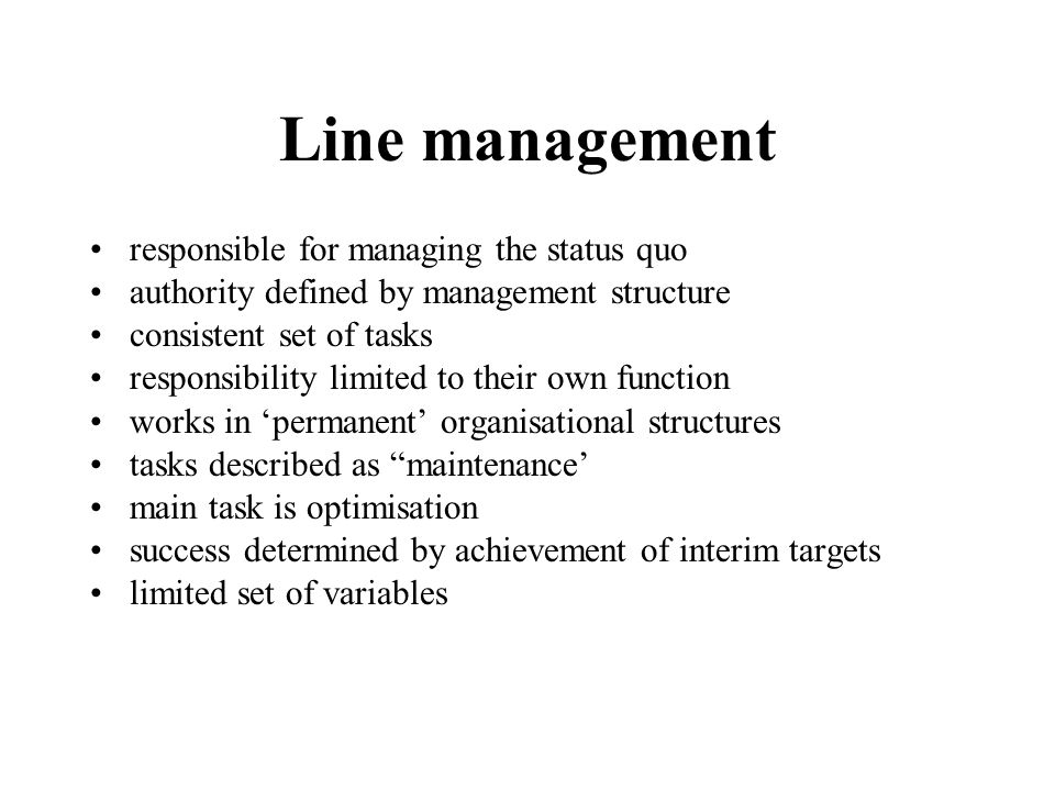 Line management responsible for managing the status quo