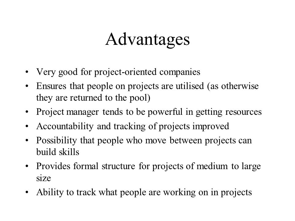 Advantages Very good for project-oriented companies