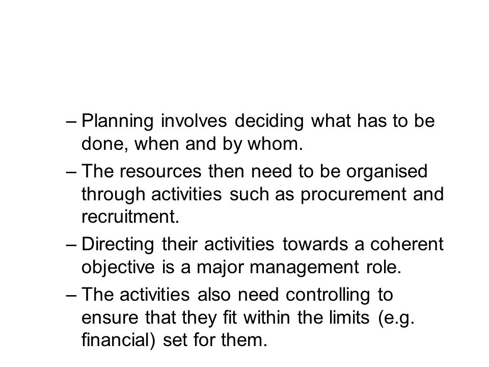 Planning involves deciding what has to be done, when and by whom.