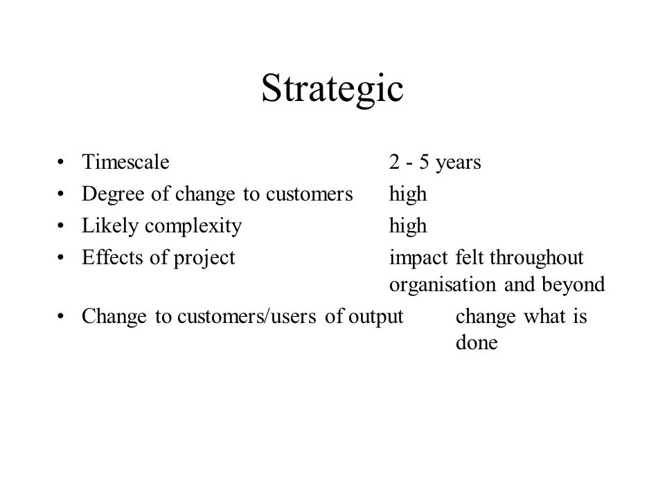 Strategic Timescale 2 - 5 years Degree of change to customers high
