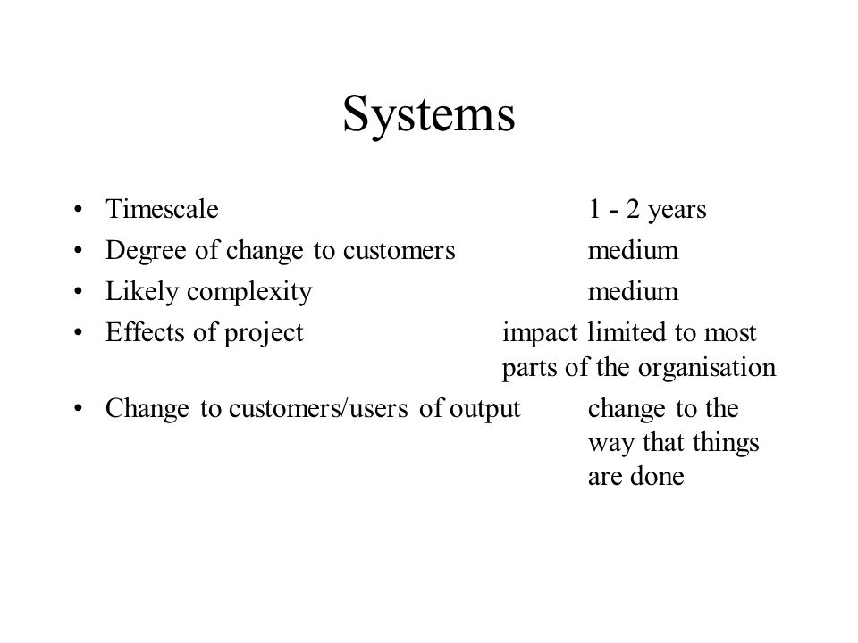 Systems Timescale 1 - 2 years Degree of change to customers medium