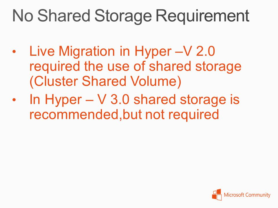No Shared Storage Requirement