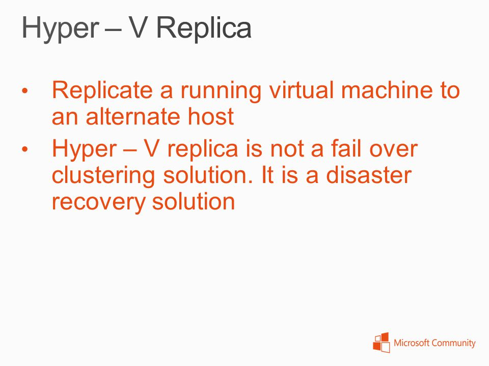 Hyper – V Replica Replicate a running virtual machine to an alternate host.