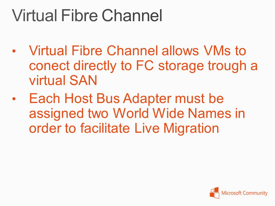 Virtual Fibre Channel Virtual Fibre Channel allows VMs to conect directly to FC storage trough a virtual SAN.
