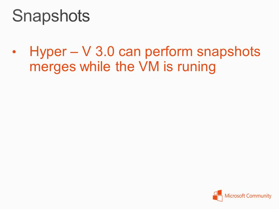 Snapshots Hyper – V 3.0 can perform snapshots merges while the VM is runing