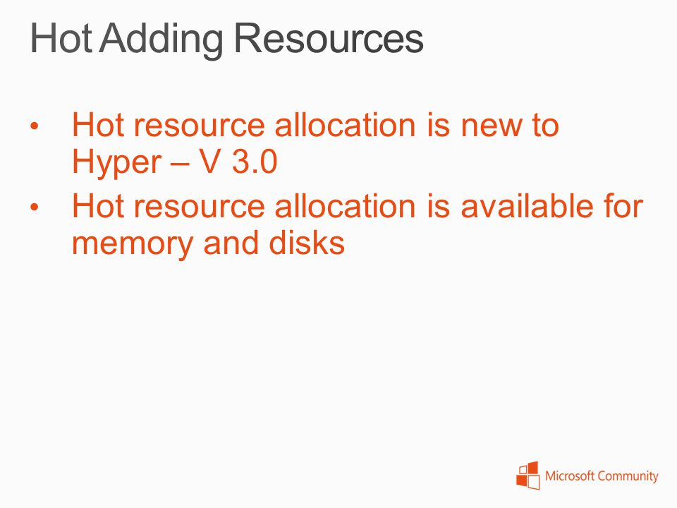 Hot Adding Resources Hot resource allocation is new to Hyper – V 3.0