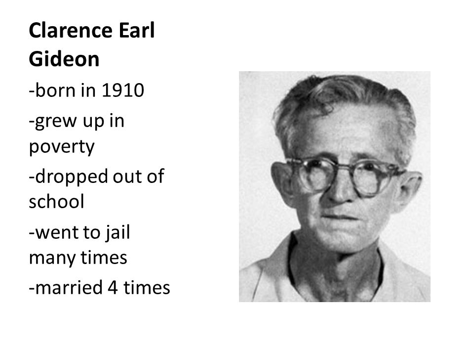 clarence earl gideons influence in the law system Clarence earl gideon was charged in florida state court and when he appeared in court without a lawyer, gideon requested that the court appoint one for him.