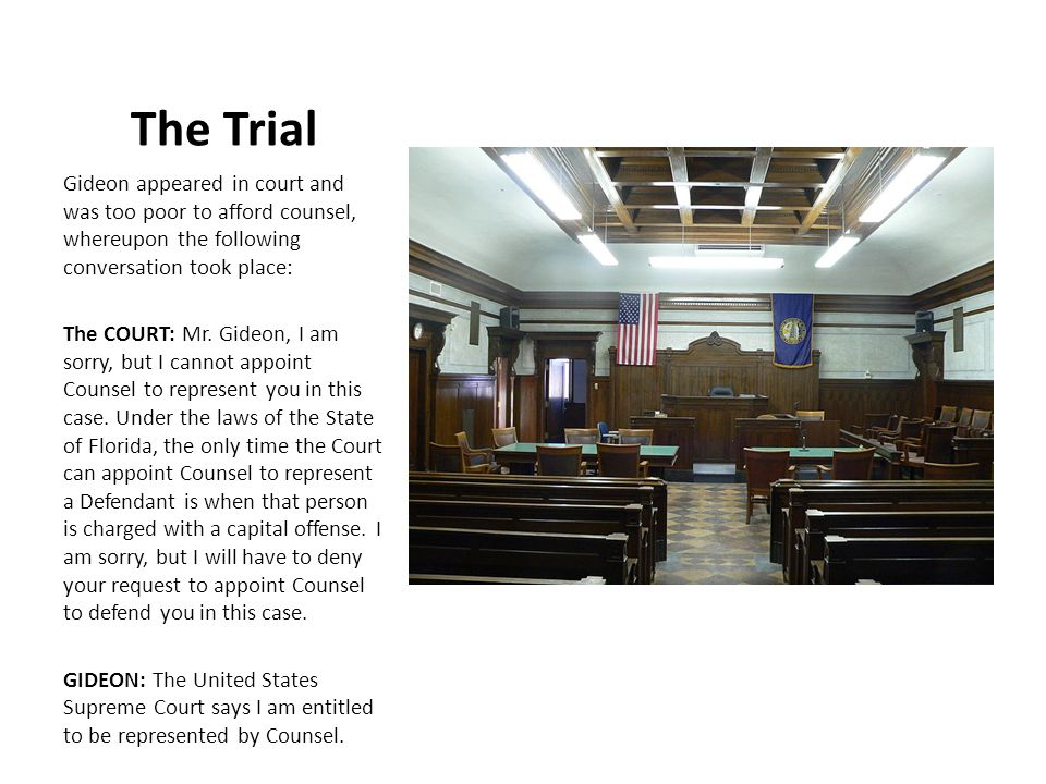 The Trial Gideon appeared in court and was too poor to afford counsel, whereupon the following conversation took place: