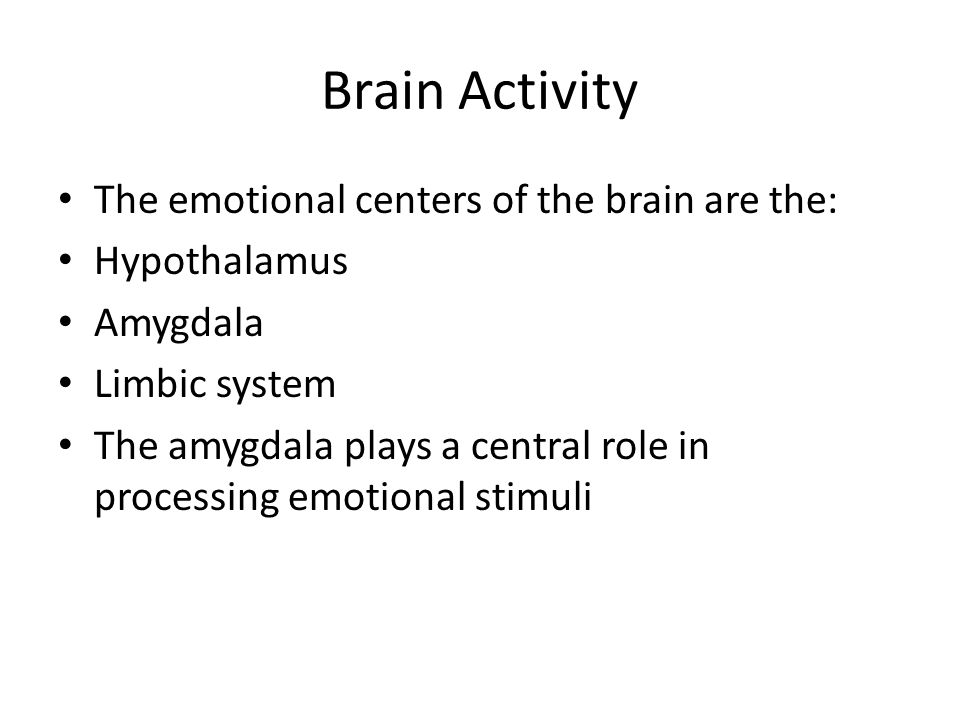 Brain Activity The emotional centers of the brain are the: