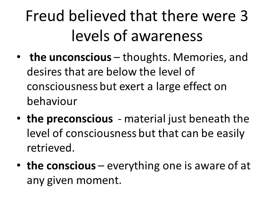 Freud believed that there were 3 levels of awareness
