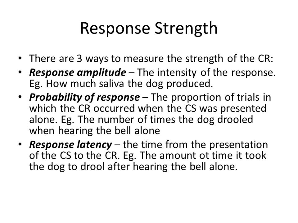 Response Strength There are 3 ways to measure the strength of the CR: