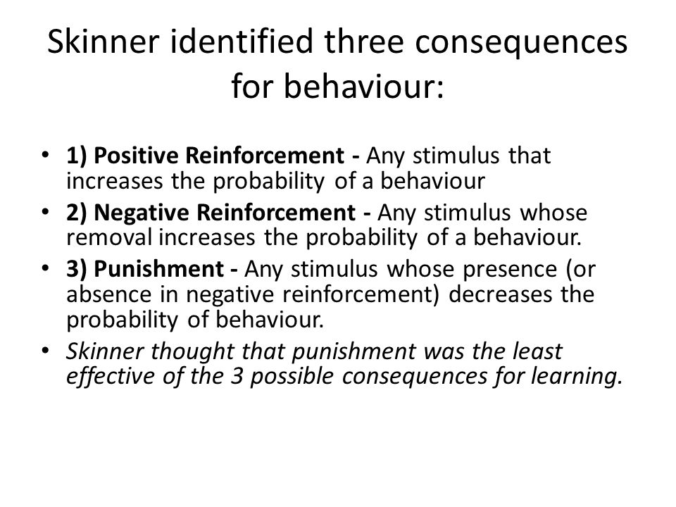 Skinner identified three consequences for behaviour:
