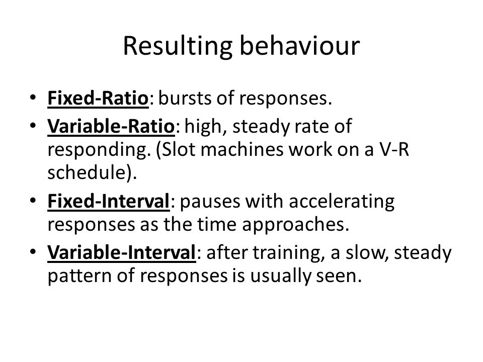Resulting behaviour Fixed-Ratio: bursts of responses.