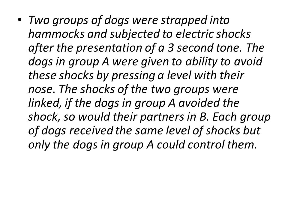 Two groups of dogs were strapped into hammocks and subjected to electric shocks after the presentation of a 3 second tone.