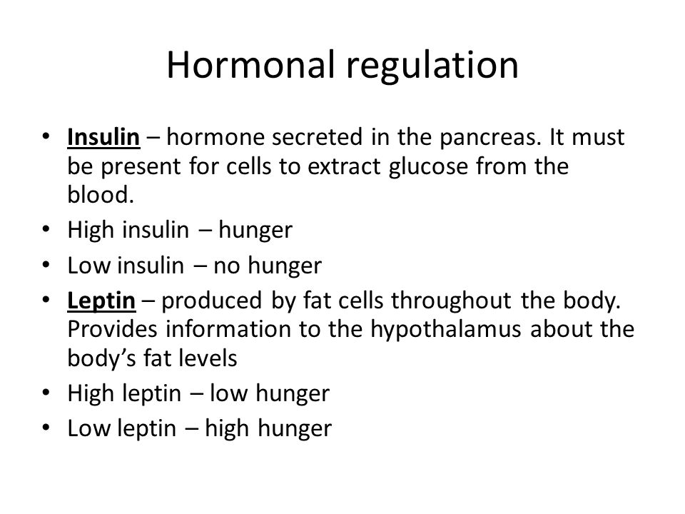Hormonal regulation Insulin – hormone secreted in the pancreas. It must be present for cells to extract glucose from the blood.