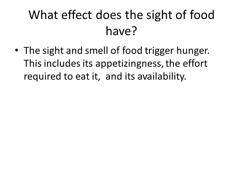 What effect does the sight of food have