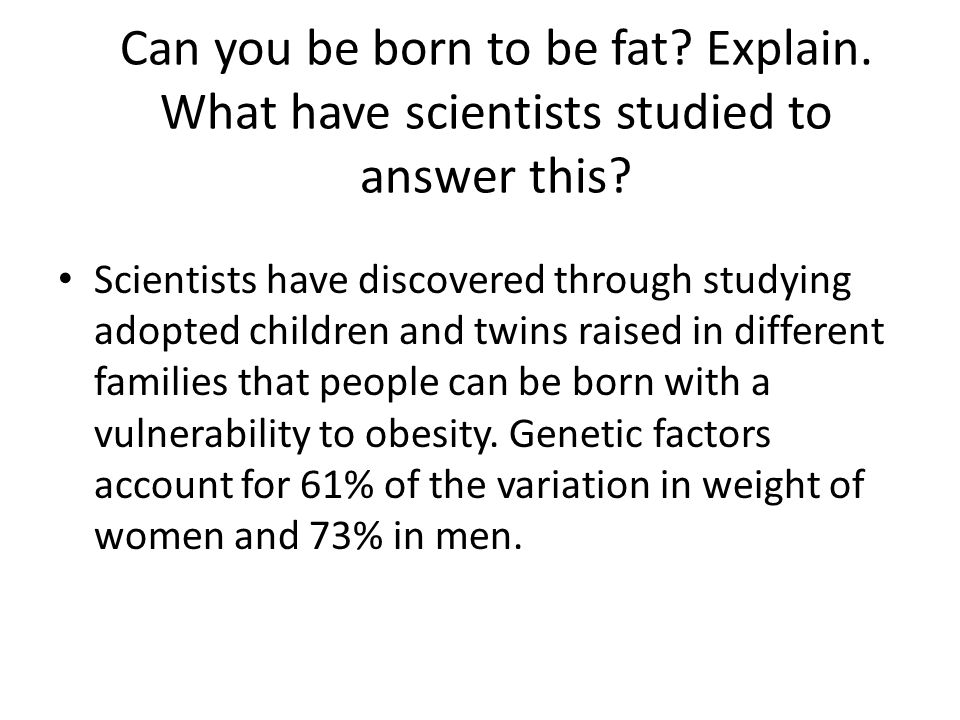 Can you be born to be fat. Explain
