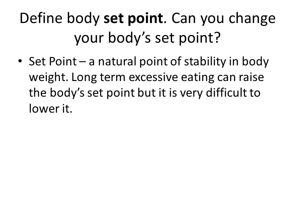 Define body set point. Can you change your body's set point