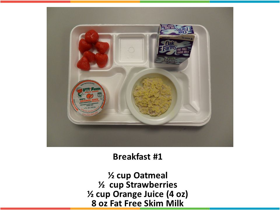 Breakfast #1 ½ cup Oatmeal ½ cup Strawberries