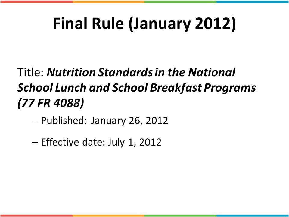 Final Rule (January 2012) Title: Nutrition Standards in the National School Lunch and School Breakfast Programs (77 FR 4088)