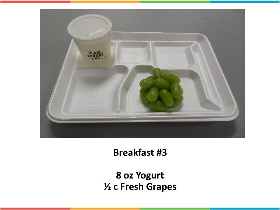 Breakfast #3 8 oz Yogurt ½ c Fresh Grapes