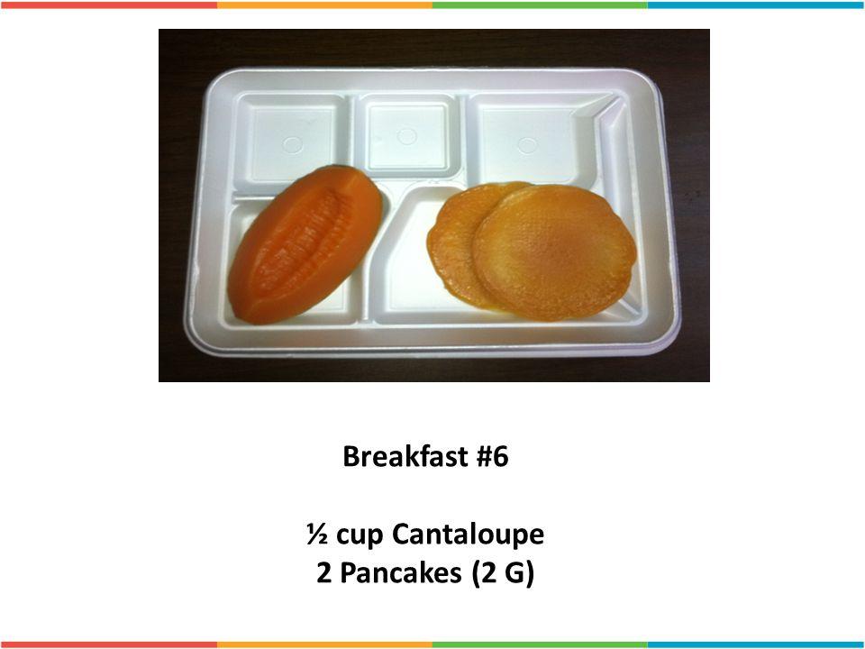 ½ cup Cantaloupe 2 Pancakes (2 G)