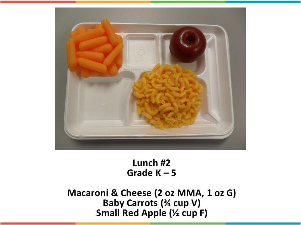 Macaroni & Cheese (2 oz MMA, 1 oz G) Small Red Apple (½ cup F)
