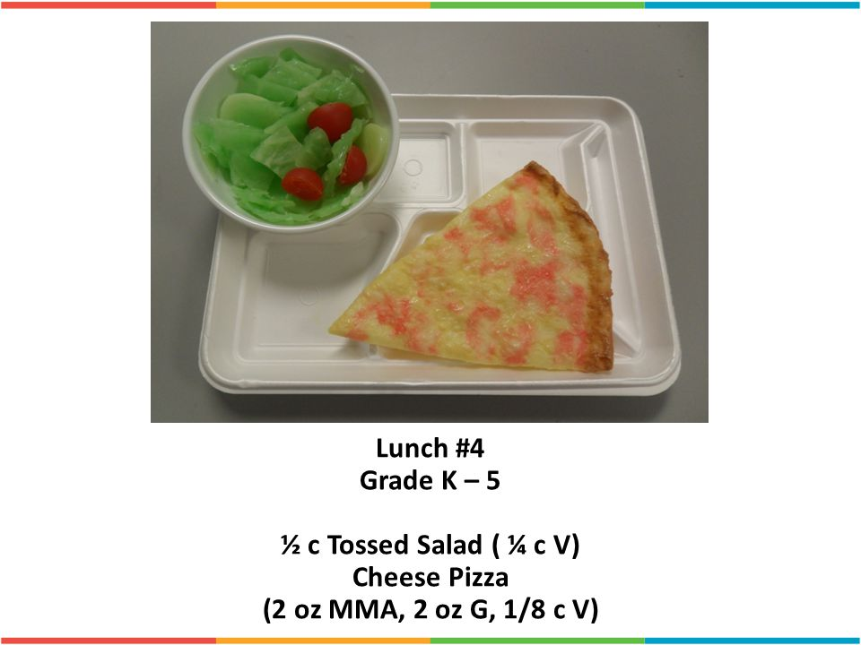 ½ c Tossed Salad ( ¼ c V) Cheese Pizza