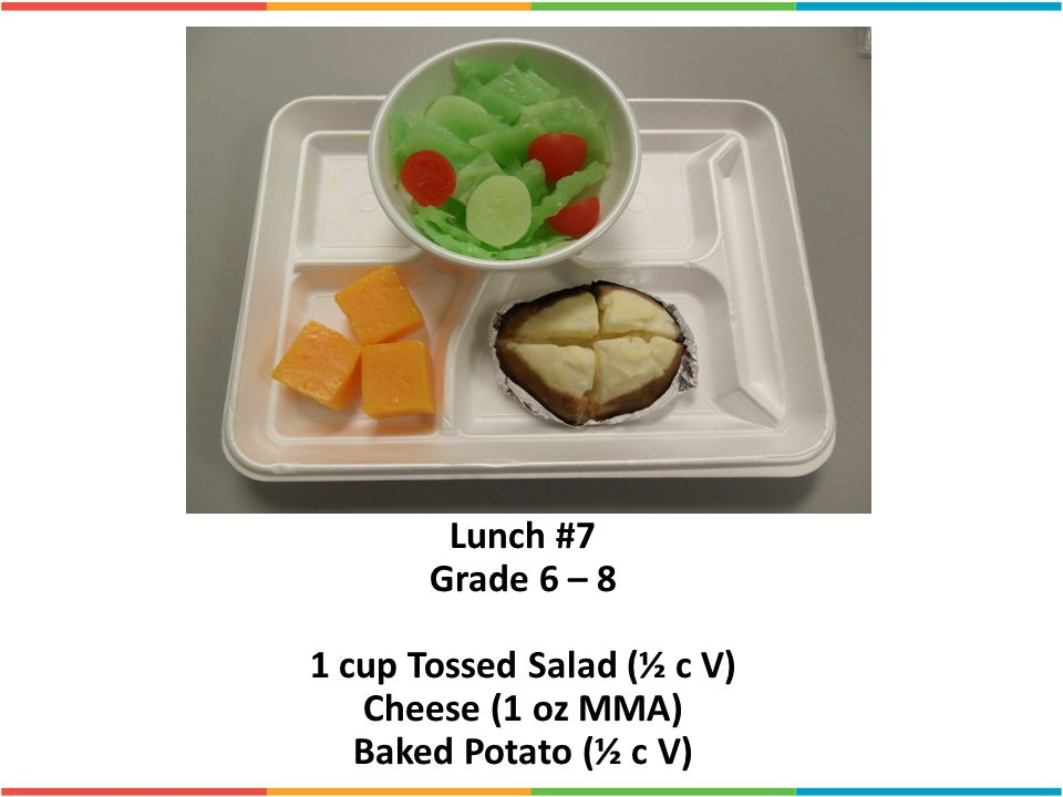 Lunch #7 Grade 6 – 8 1 cup Tossed Salad (½ c V) Cheese (1 oz MMA)