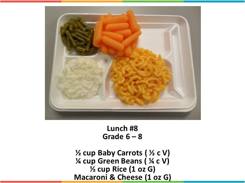 ½ cup Baby Carrots ( ½ c V) Macaroni & Cheese (1 oz G)