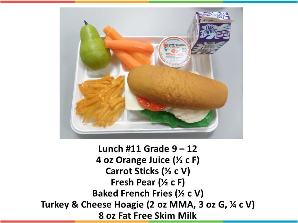 Lunch #11 Grade 9 – 12 4 oz Orange Juice (½ c F) Carrot Sticks (½ c V)