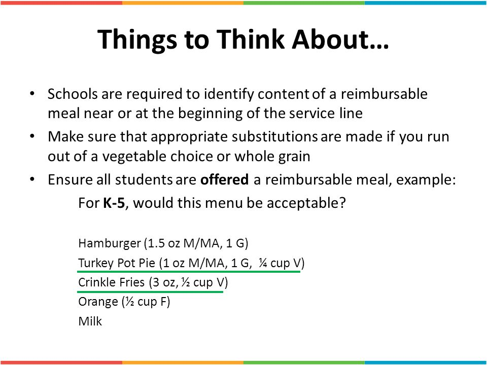 Things to Think About… Schools are required to identify content of a reimbursable meal near or at the beginning of the service line.