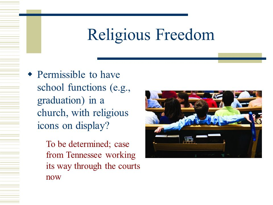 Religious Freedom Permissible to have school functions (e.g., graduation) in a church, with religious icons on display