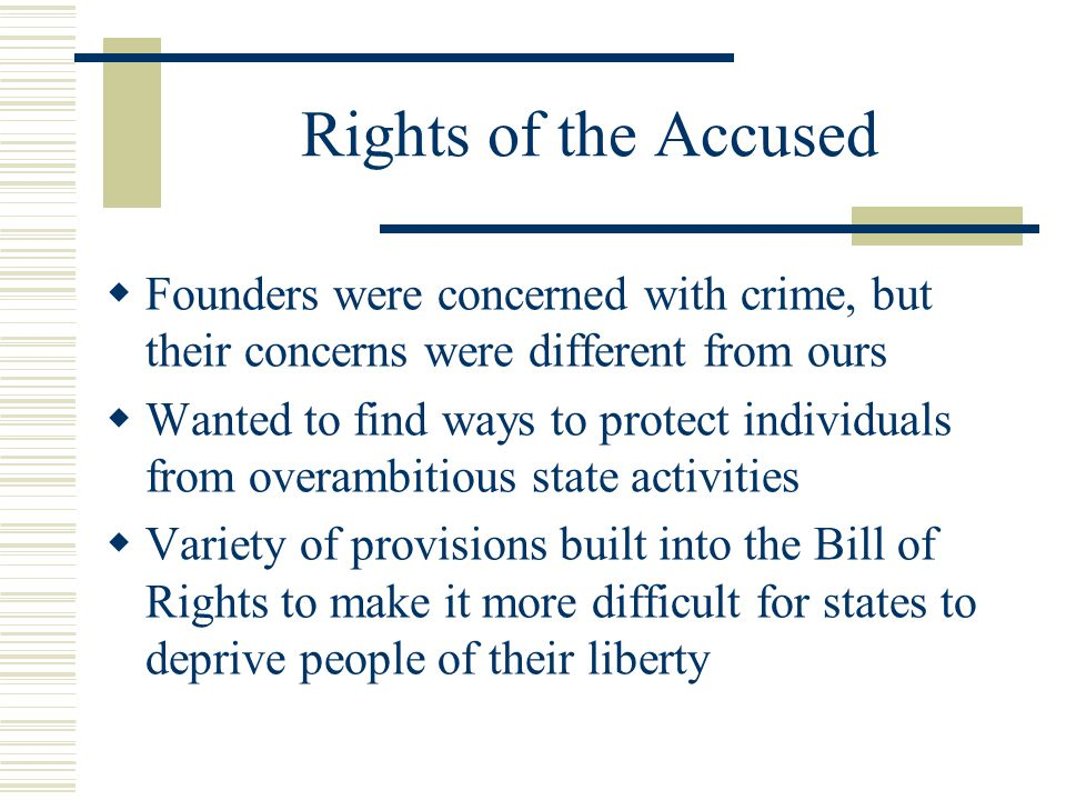 Rights of the Accused Founders were concerned with crime, but their concerns were different from ours.