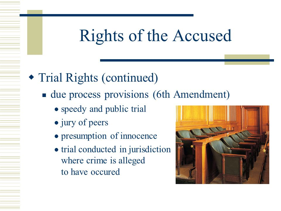 Rights of the Accused Trial Rights (continued)