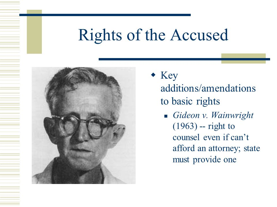 Rights of the Accused Key additions/amendations to basic rights