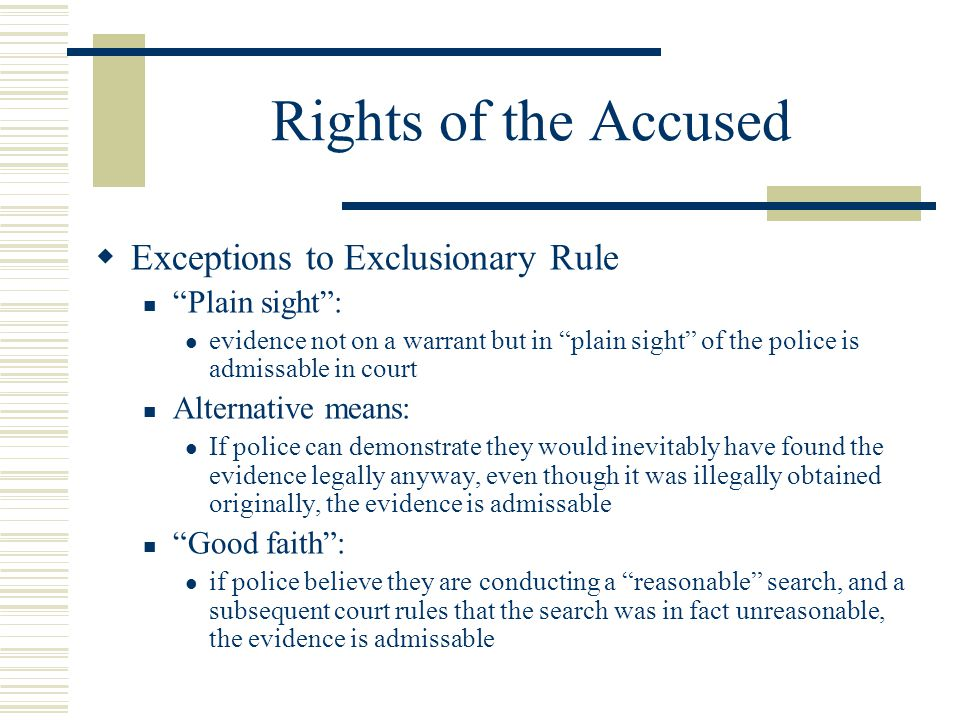 Rights of the Accused Exceptions to Exclusionary Rule Plain sight :