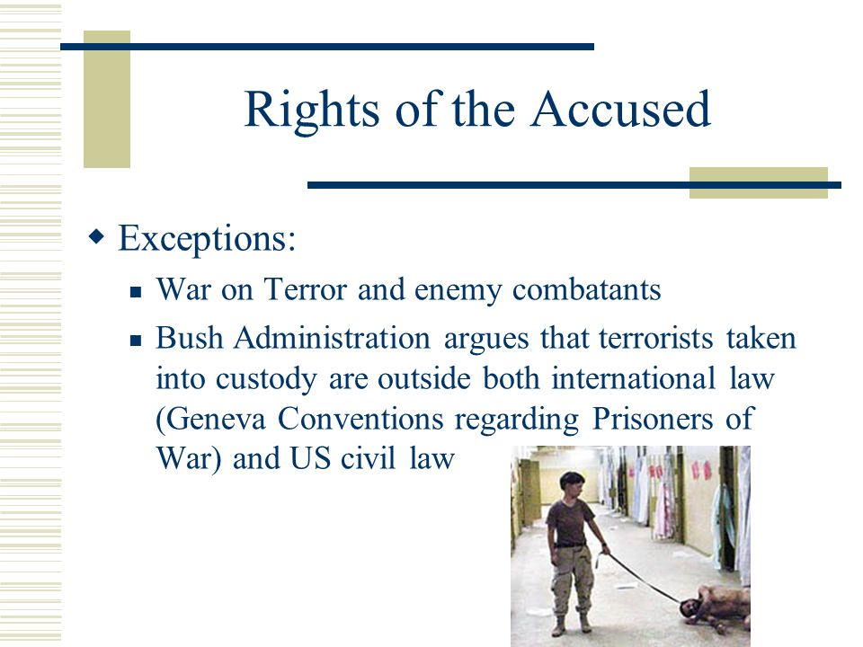 Rights of the Accused Exceptions: War on Terror and enemy combatants