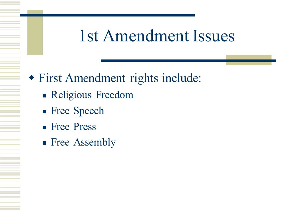 1st Amendment Issues First Amendment rights include: Religious Freedom