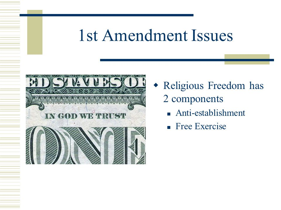 1st Amendment Issues Religious Freedom has 2 components