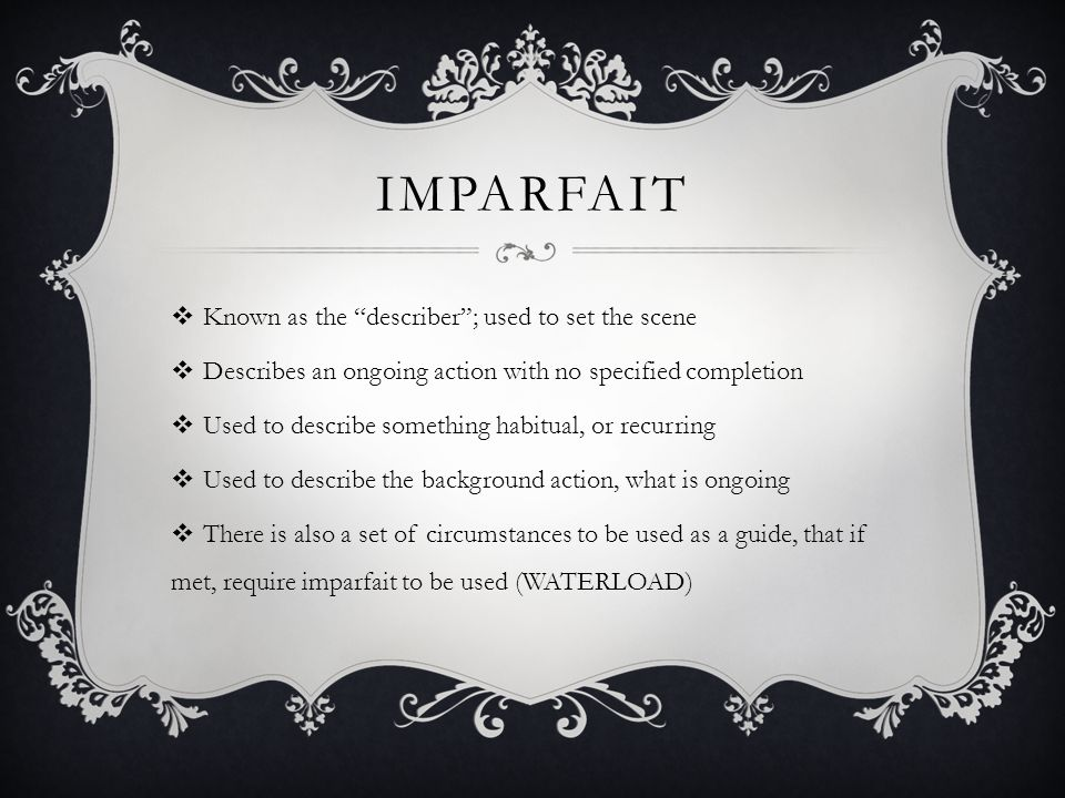 imparfait Known as the describer ; used to set the scene