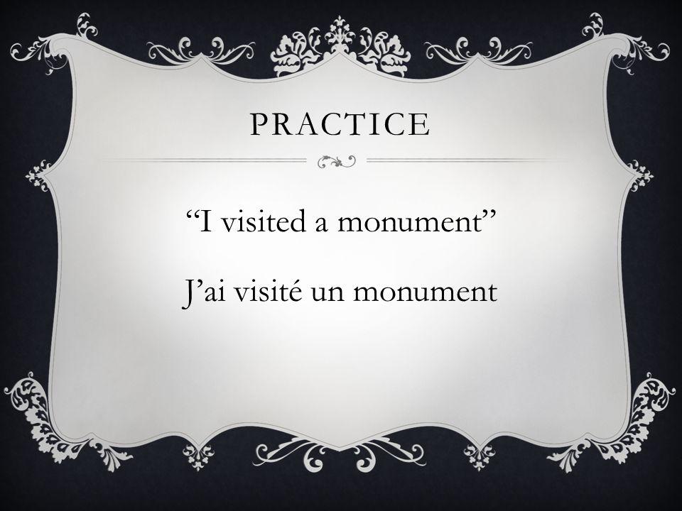 I visited a monument J'ai visité un monument