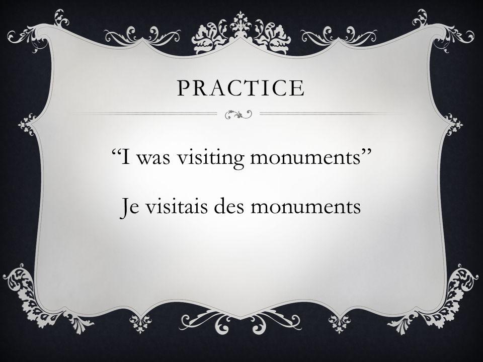 I was visiting monuments Je visitais des monuments