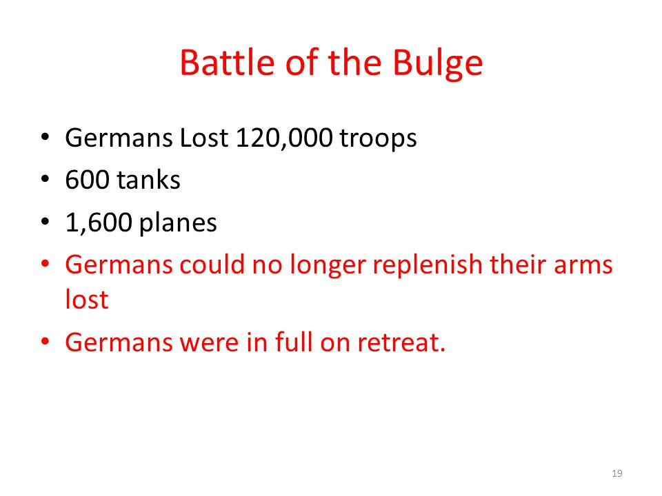 Battle of the Bulge Germans Lost 120,000 troops 600 tanks 1,600 planes