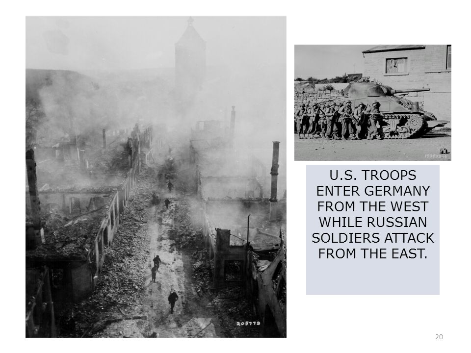 U.S. TROOPS ENTER GERMANY FROM THE WEST WHILE RUSSIAN SOLDIERS ATTACK FROM THE EAST.