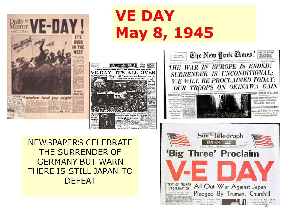 VE DAY May 8, 1945 NEWSPAPERS CELEBRATE THE SURRENDER OF GERMANY BUT WARN THERE IS STILL JAPAN TO DEFEAT.