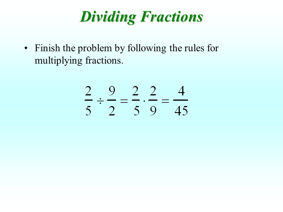 Dividing Fractions Finish the problem by following the rules for multiplying fractions.